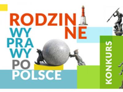 Wygraj atrakcyjne nagrody w konkursie RODZINNE WYPRAWY PO POLSCE!